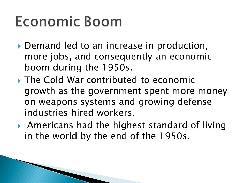 Economic Boom Demand led to an increase in production, more jobs, and consequently an economic boom during the 1950s.