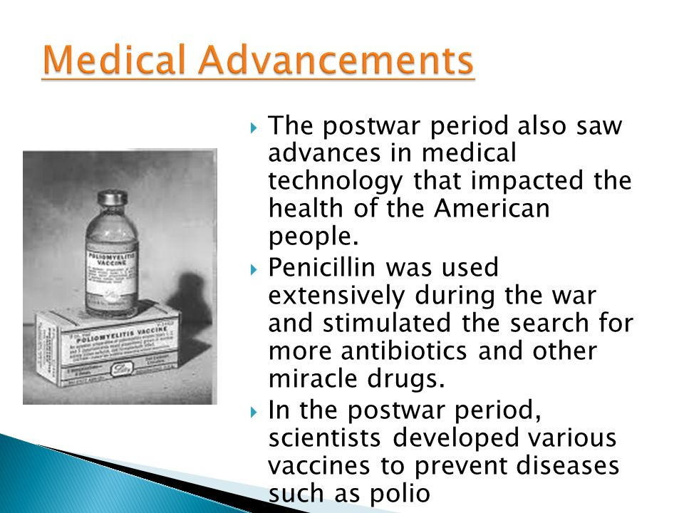 Medical Advancements The postwar period also saw advances in medical technology that impacted the health of the American people.