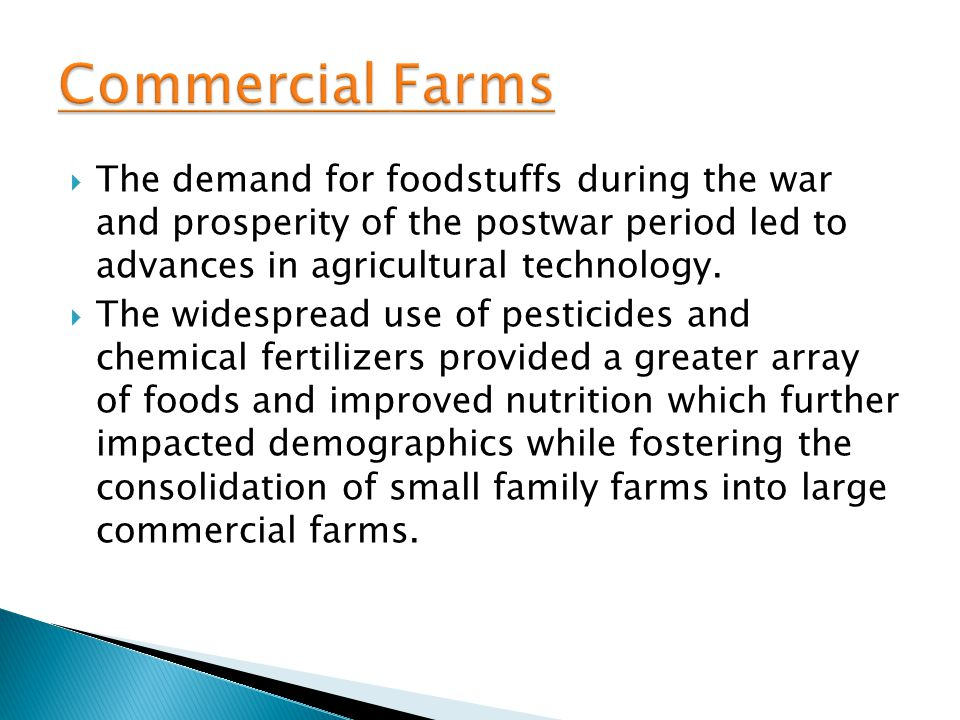 Commercial Farms The demand for foodstuffs during the war and prosperity of the postwar period led to advances in agricultural technology.