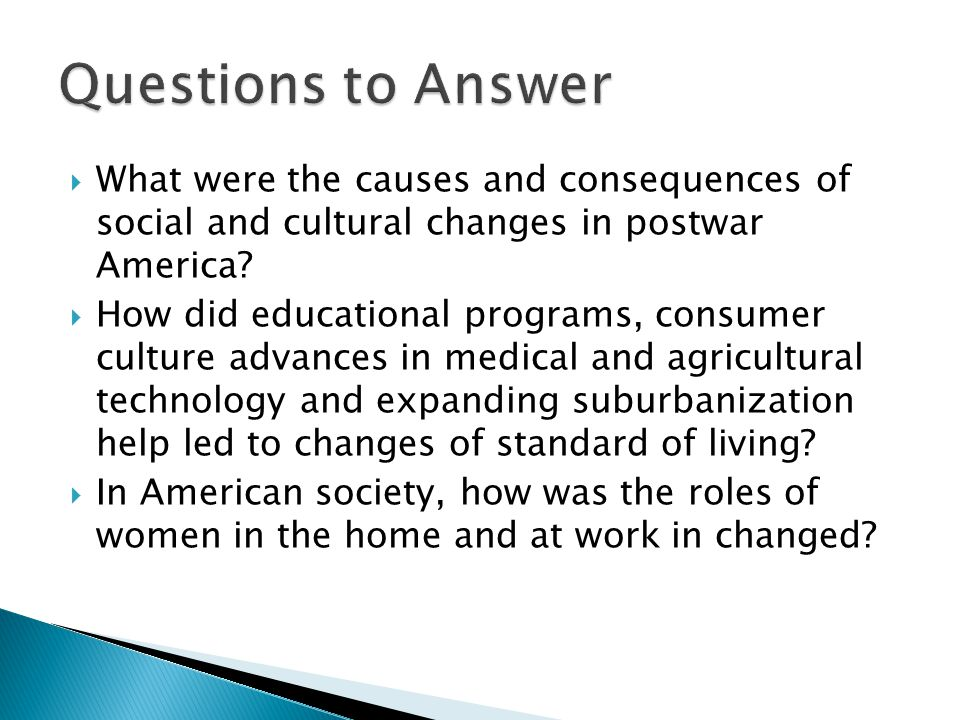 Questions to Answer What were the causes and consequences of social and cultural changes in postwar America