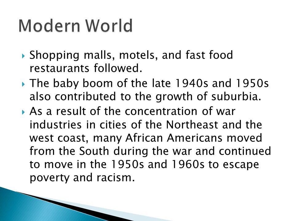 Modern World Shopping malls, motels, and fast food restaurants followed.