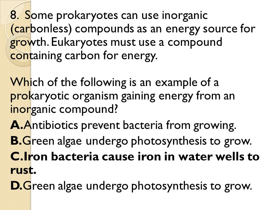 8. Some prokaryotes can use inorganic (carbonless) compounds as an energy source for growth.