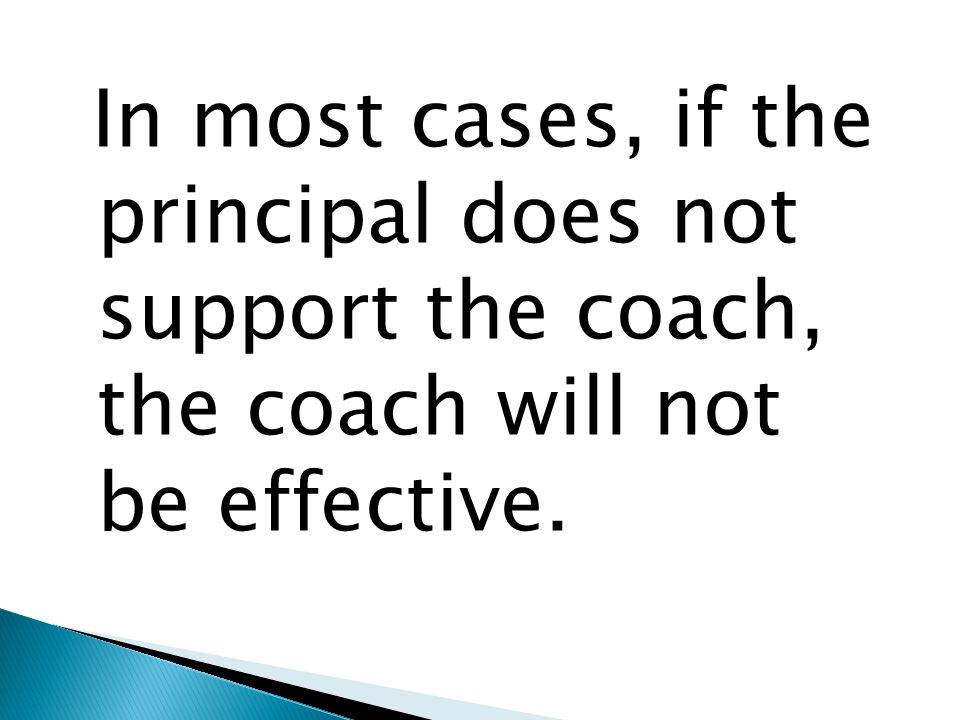 In most cases, if the principal does not support the coach, the coach will not be effective.