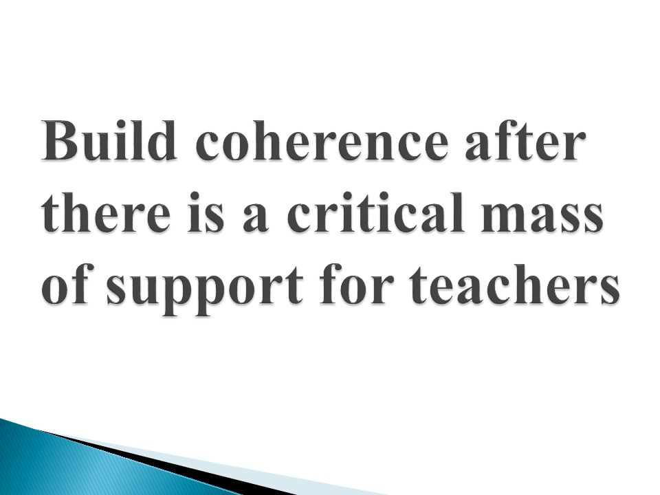 Build coherence after there is a critical mass of support for teachers