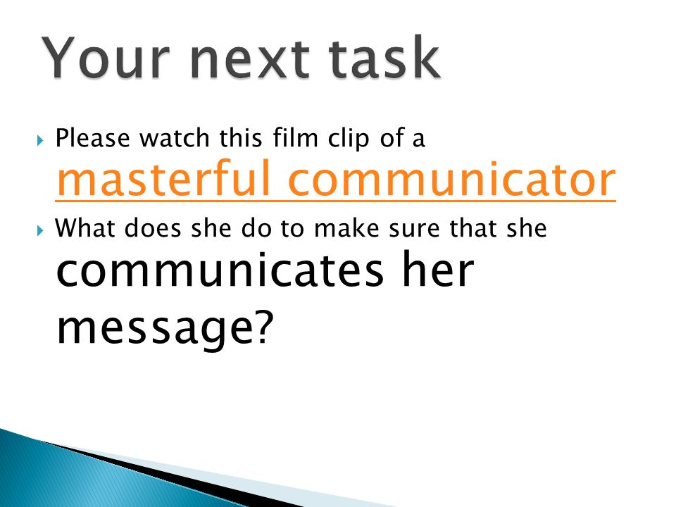 Your next task Please watch this film clip of a masterful communicator