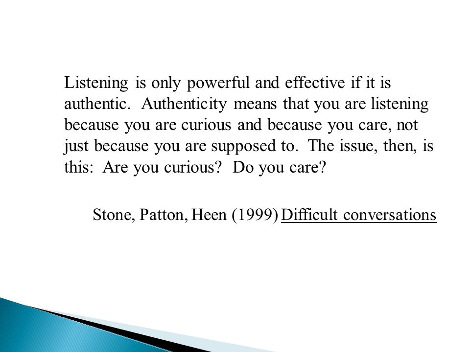 Listening is only powerful and effective if it is authentic