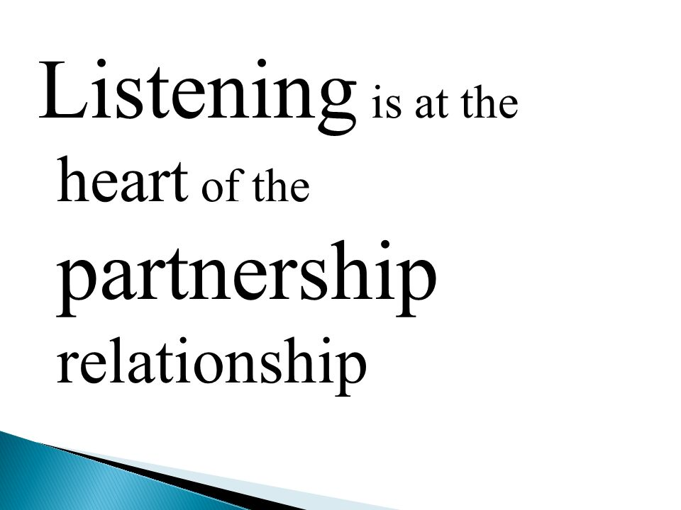Listening is at the heart of the partnership relationship