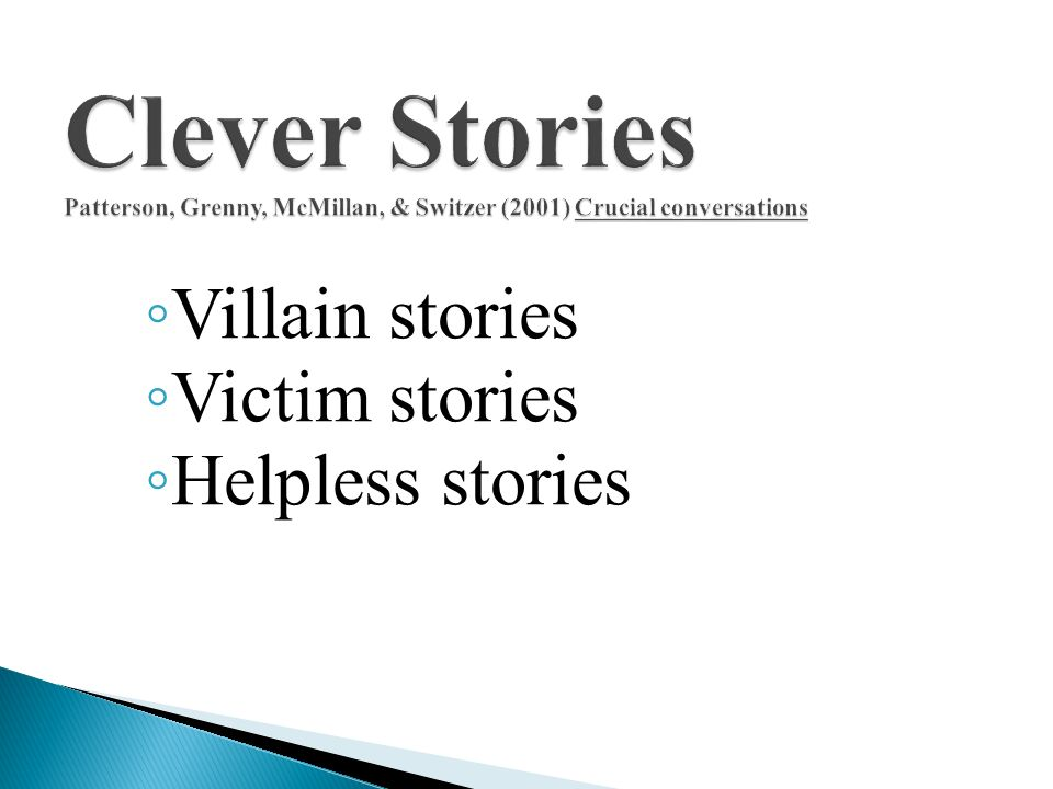 Clever Stories Patterson, Grenny, McMillan, & Switzer (2001) Crucial conversations