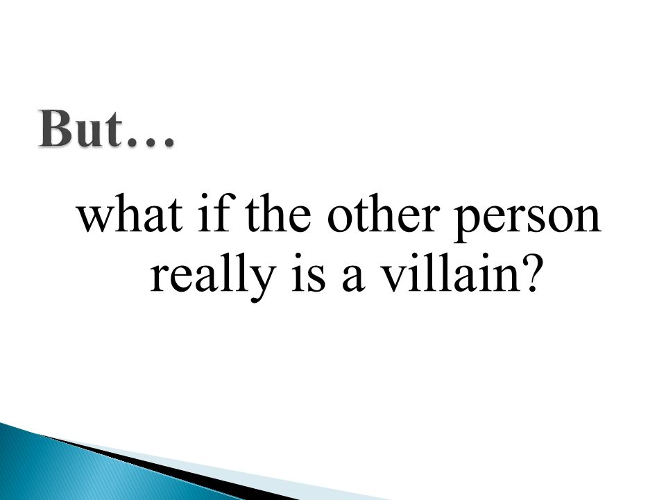 what if the other person really is a villain