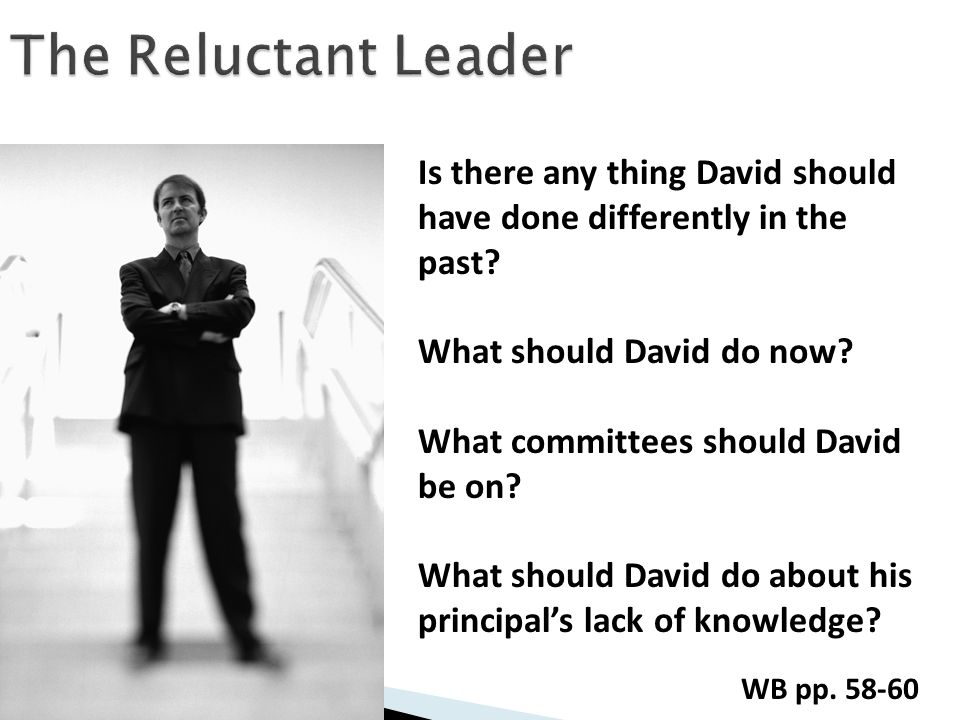 The Reluctant Leader Is there any thing David should have done differently in the past What should David do now
