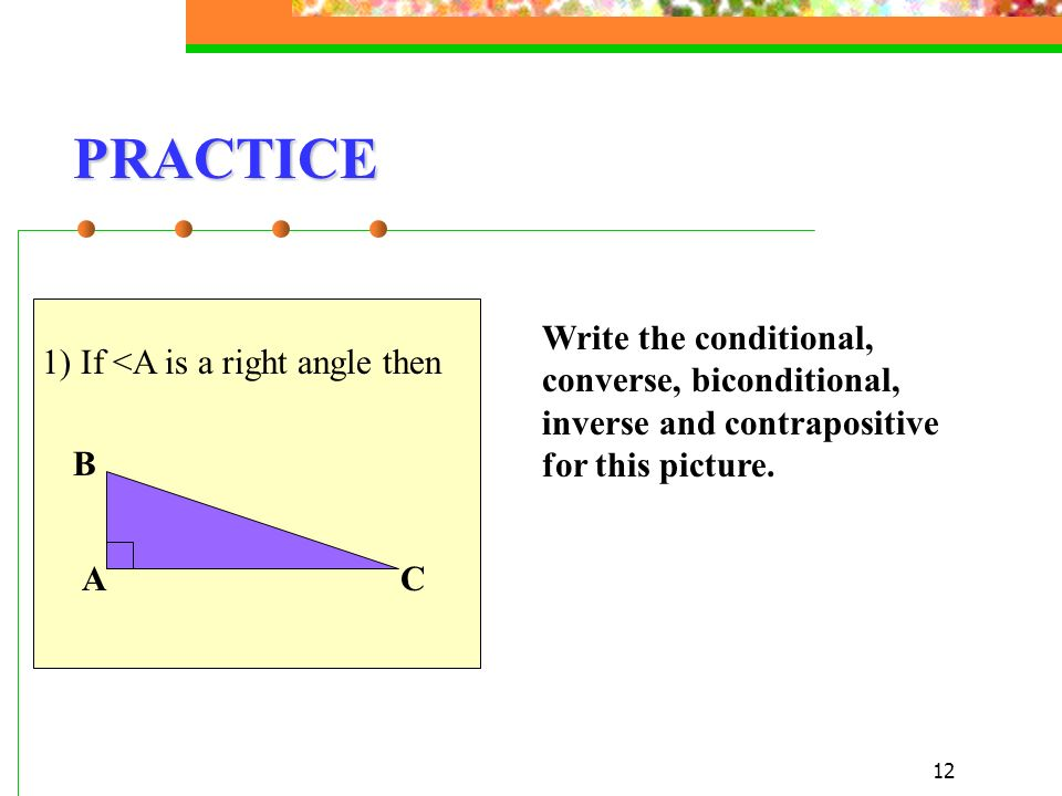 PRACTICE 1) If <A is a right angle then A B C