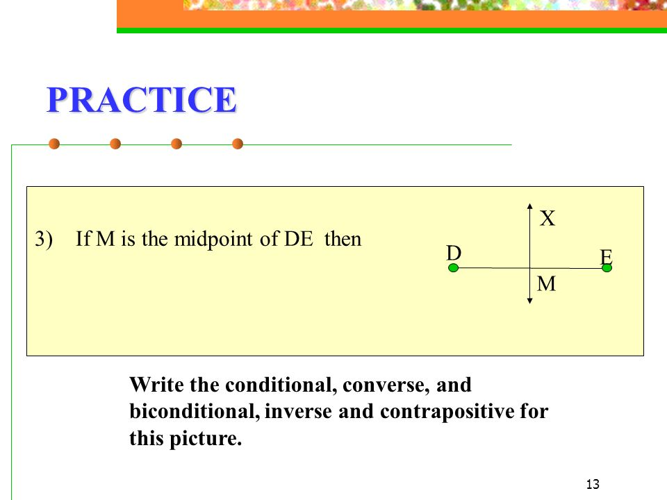 PRACTICE X 3) If M is the midpoint of DE then D E M