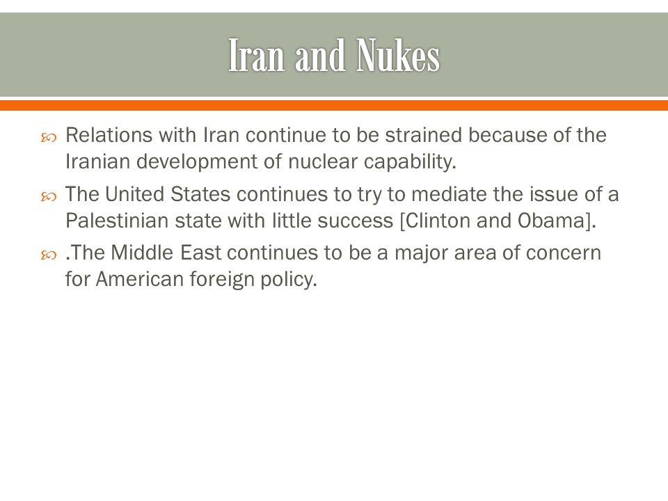 Iran and Nukes Relations with Iran continue to be strained because of the Iranian development of nuclear capability.