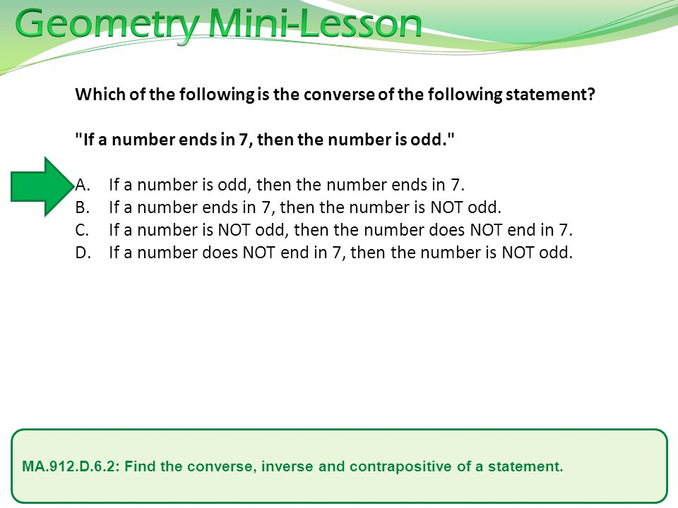 Geometry Mini-Lesson Which of the following is the converse of the following statement If a number ends in 7, then the number is odd.