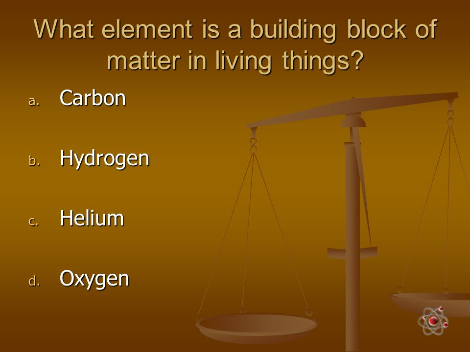 What element is a building block of matter in living things