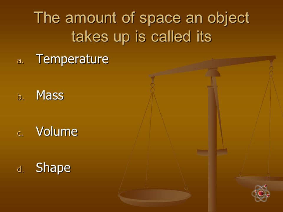 The amount of space an object takes up is called its