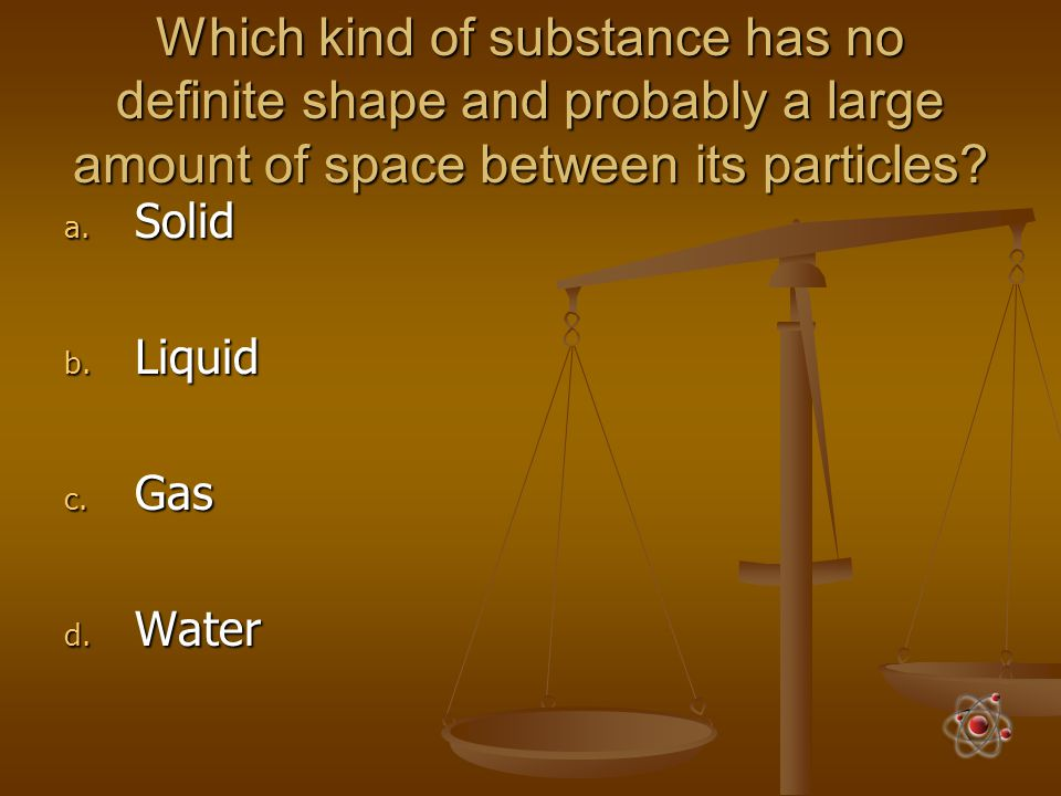 Which kind of substance has no definite shape and probably a large amount of space between its particles