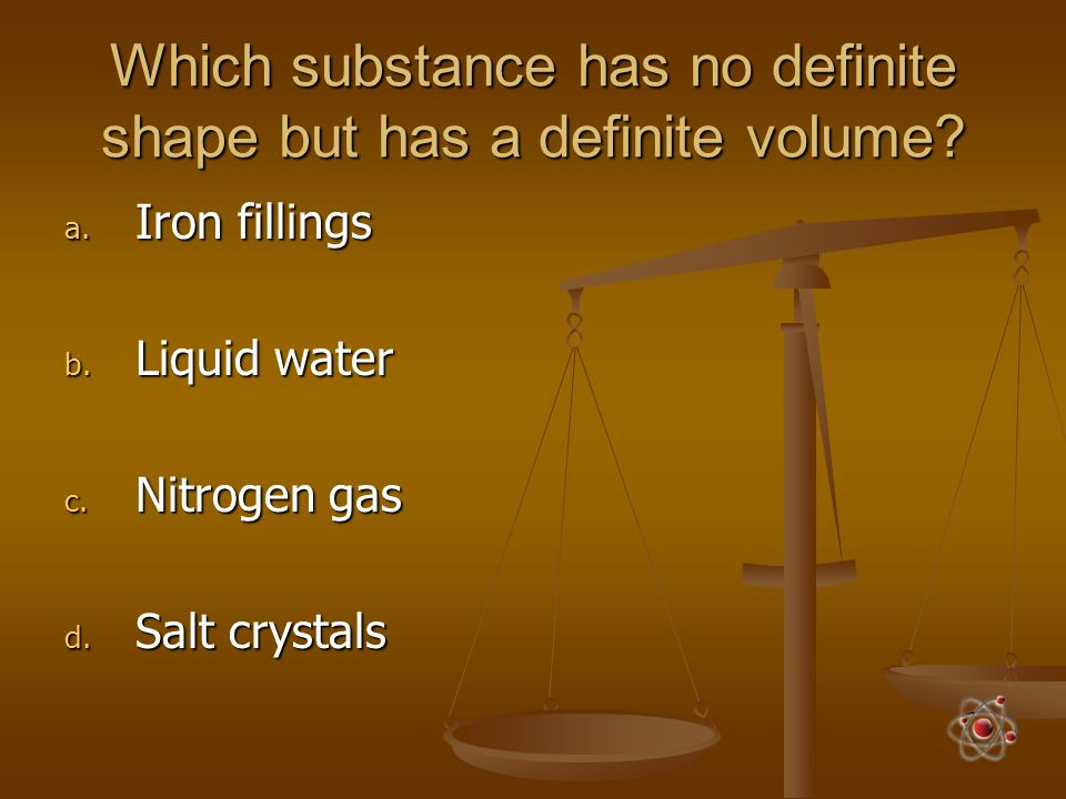 Which substance has no definite shape but has a definite volume