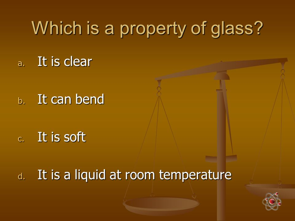 Which is a property of glass