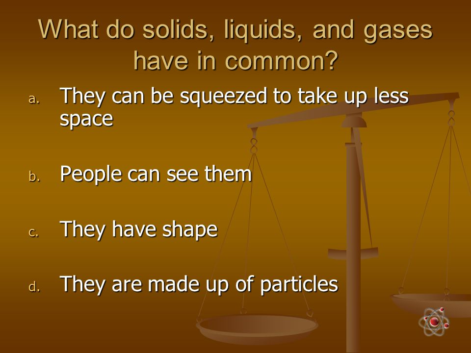 What do solids, liquids, and gases have in common
