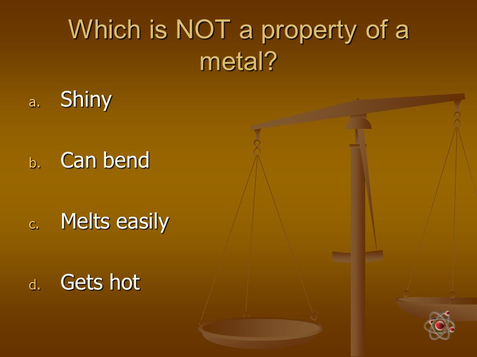Which is NOT a property of a metal