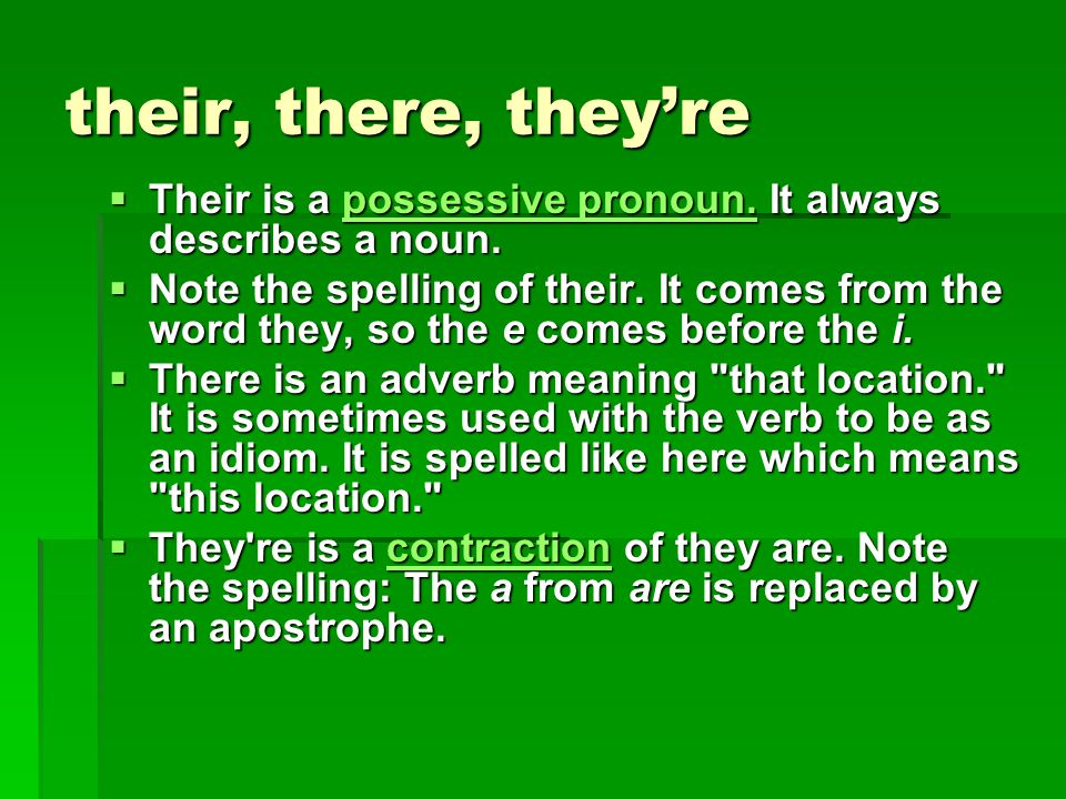 their, there, they're Their is a possessive pronoun. It always describes a noun.