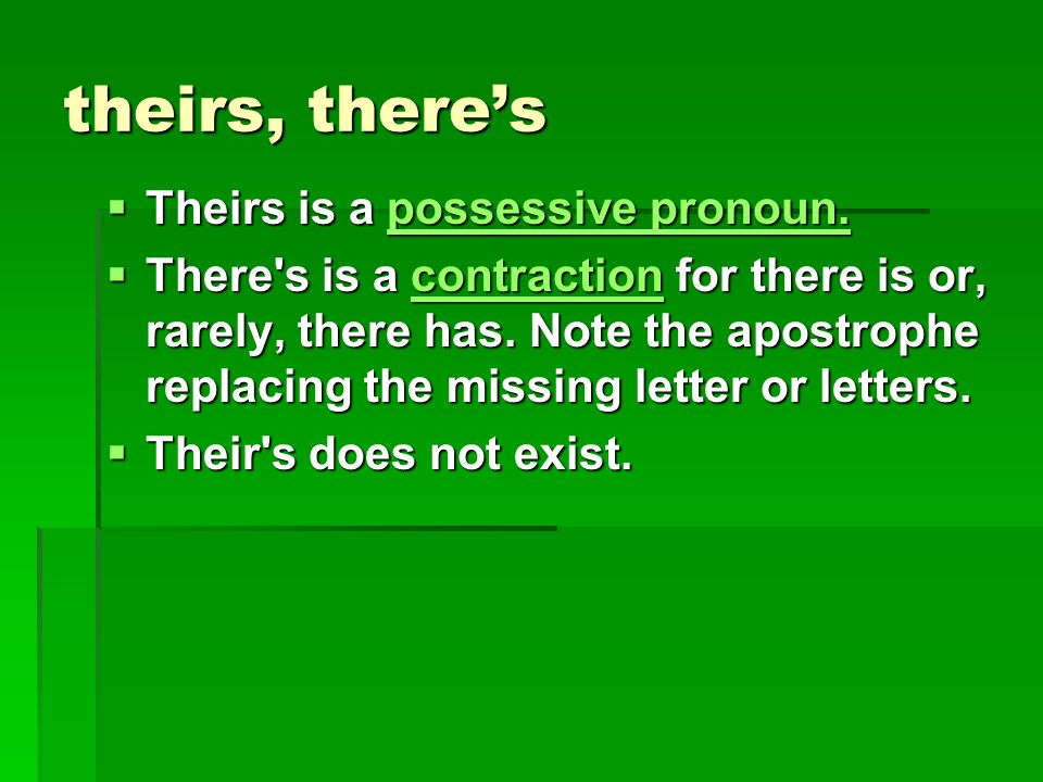 theirs, there's Theirs is a possessive pronoun.