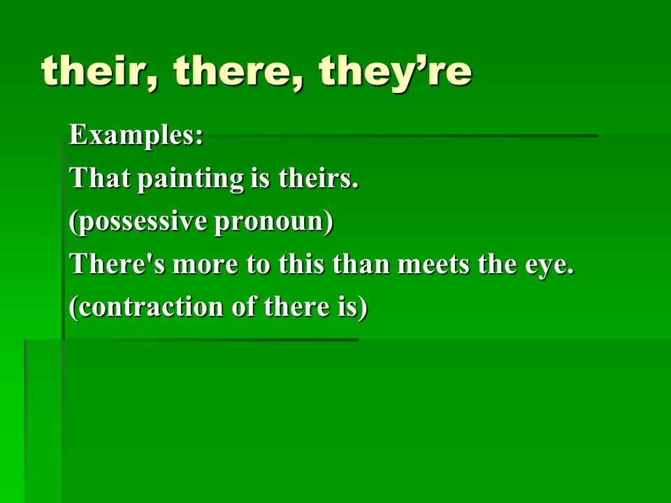 their, there, they're Examples: That painting is theirs.
