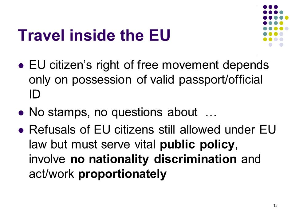 Travel inside the EU EU citizen's right of free movement depends only on possession of valid passport/official ID.