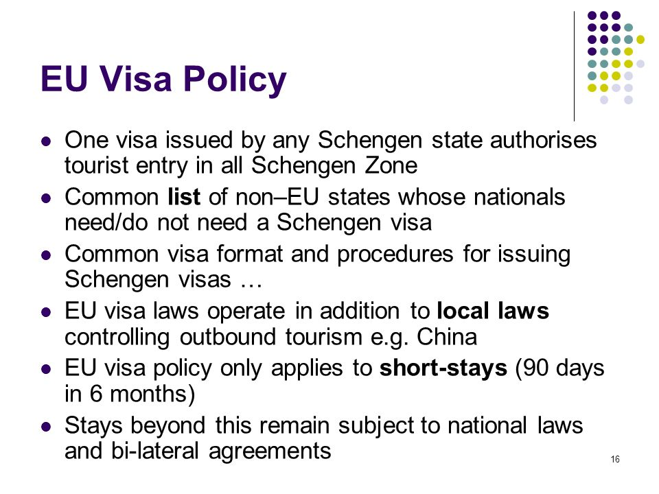EU Visa Policy One visa issued by any Schengen state authorises tourist entry in all Schengen Zone.