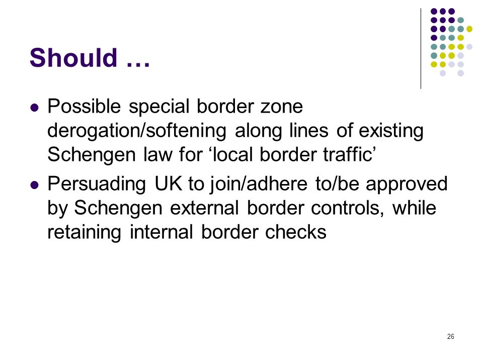 Should … Possible special border zone derogation/softening along lines of existing Schengen law for 'local border traffic'