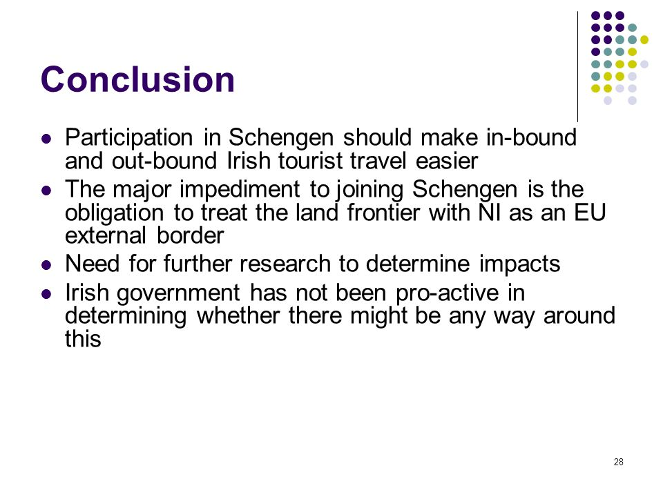 Conclusion Participation in Schengen should make in-bound and out-bound Irish tourist travel easier.