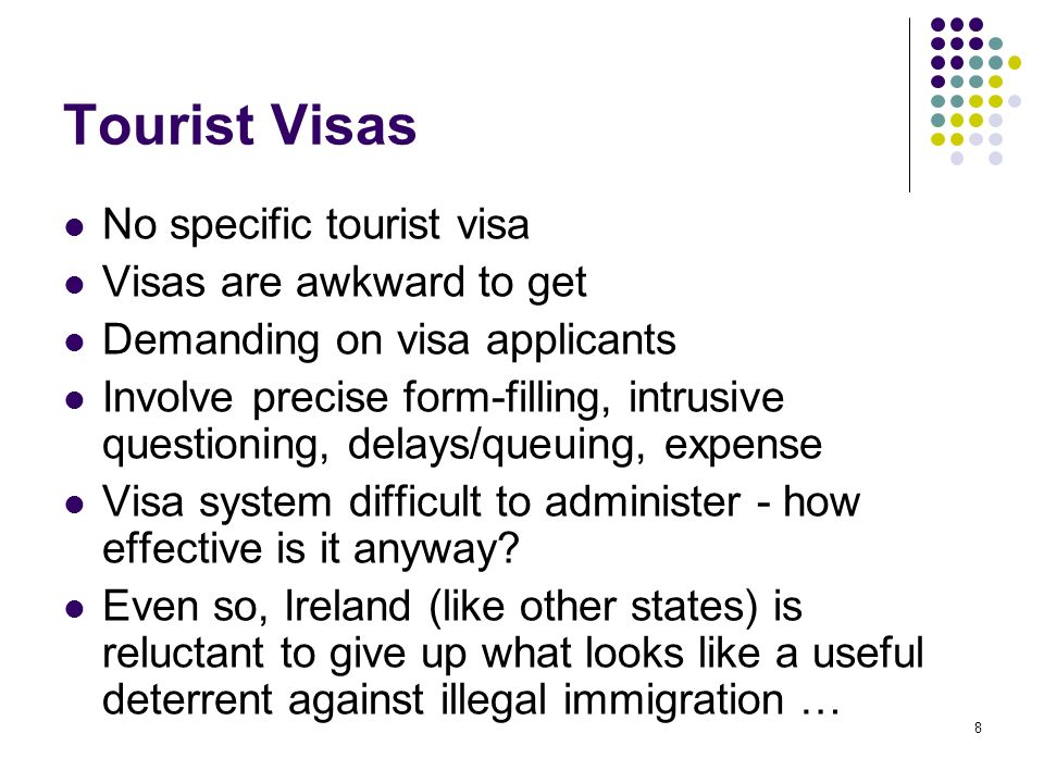 Tourist Visas No specific tourist visa Visas are awkward to get