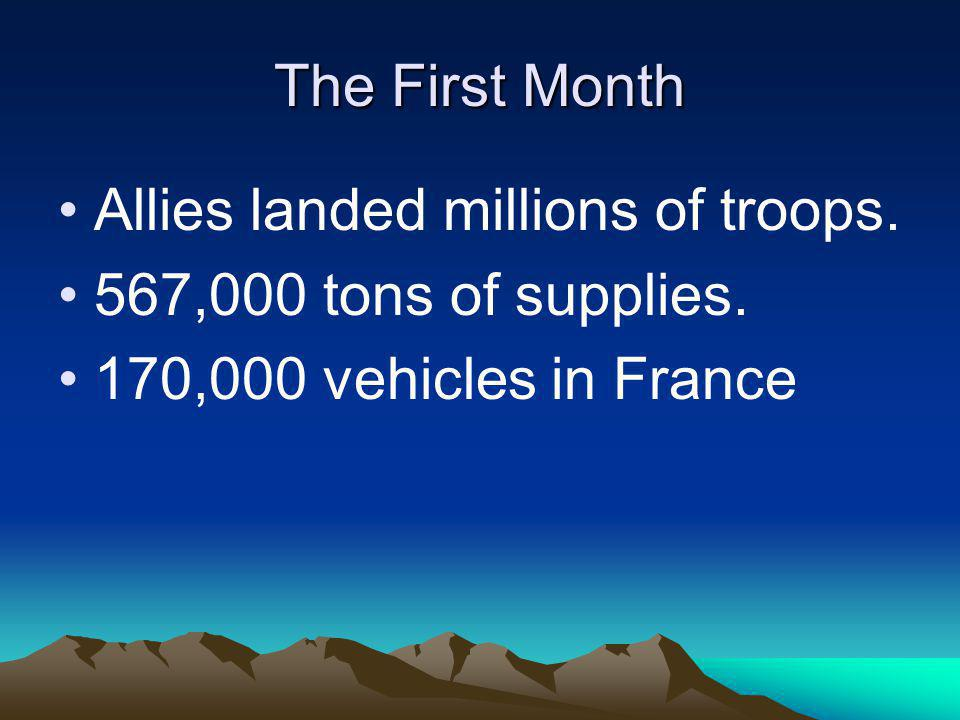 The First Month Allies landed millions of troops. 567,000 tons of supplies.