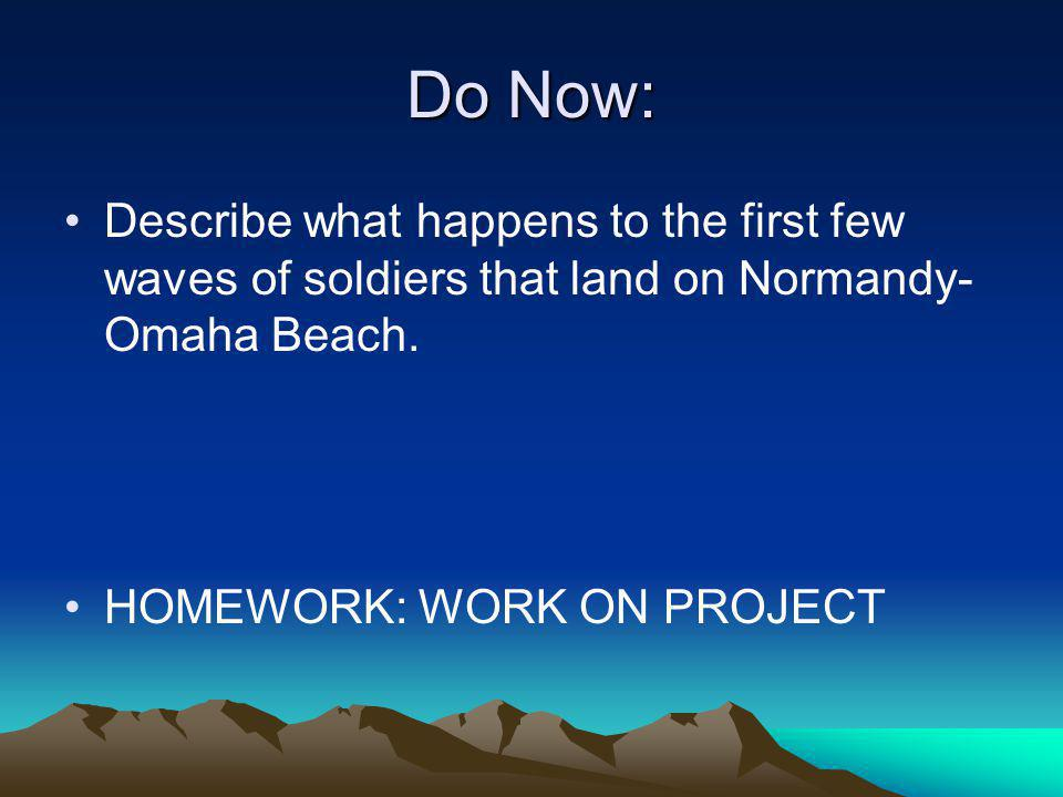 Do Now: Describe what happens to the first few waves of soldiers that land on Normandy- Omaha Beach.