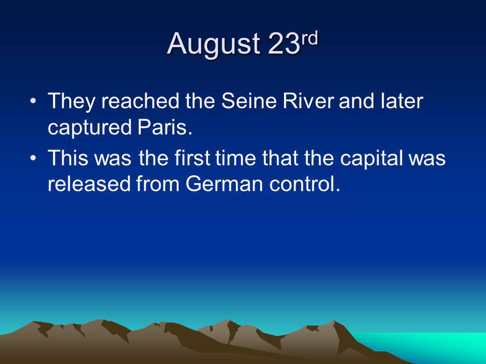 August 23rd They reached the Seine River and later captured Paris.
