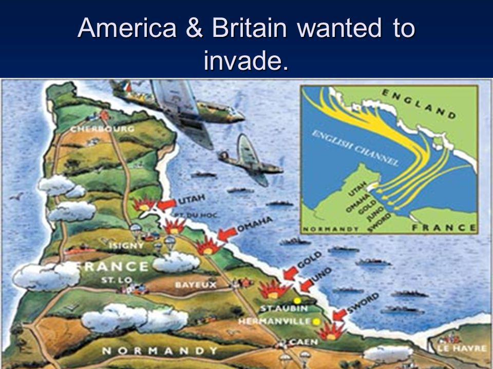 America & Britain wanted to invade.