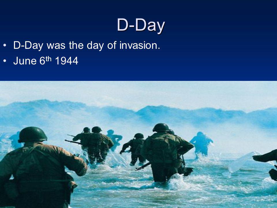 D-Day D-Day was the day of invasion. June 6th 1944