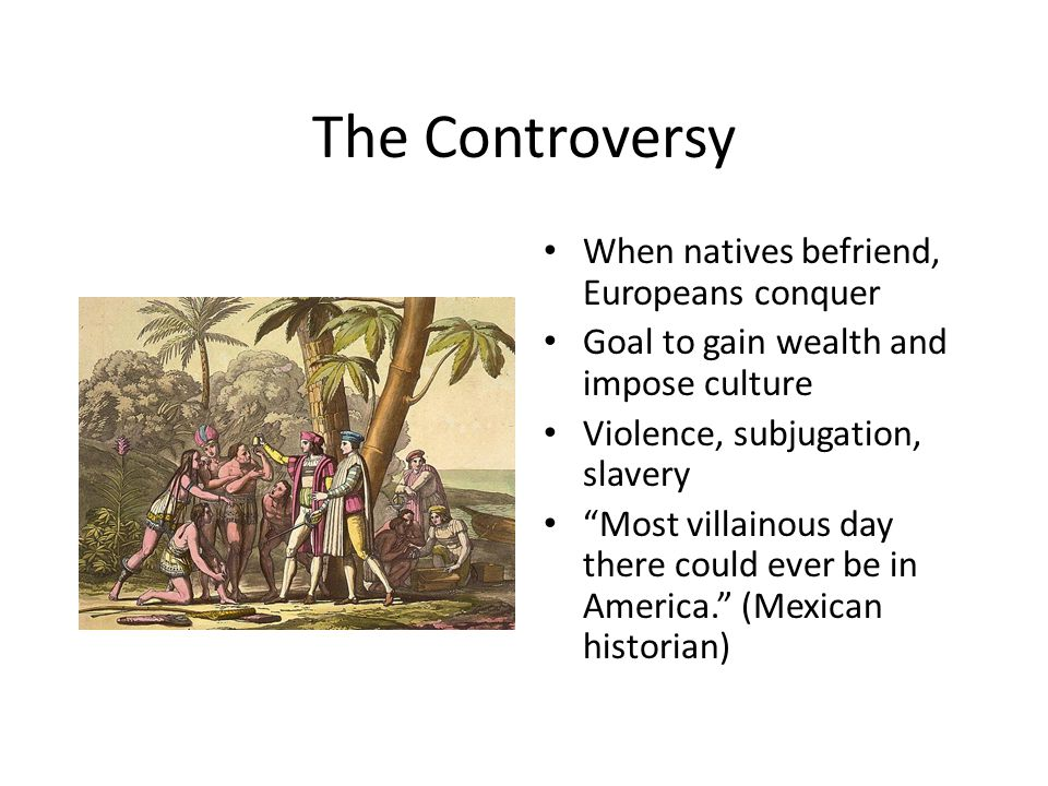 The Controversy When natives befriend, Europeans conquer