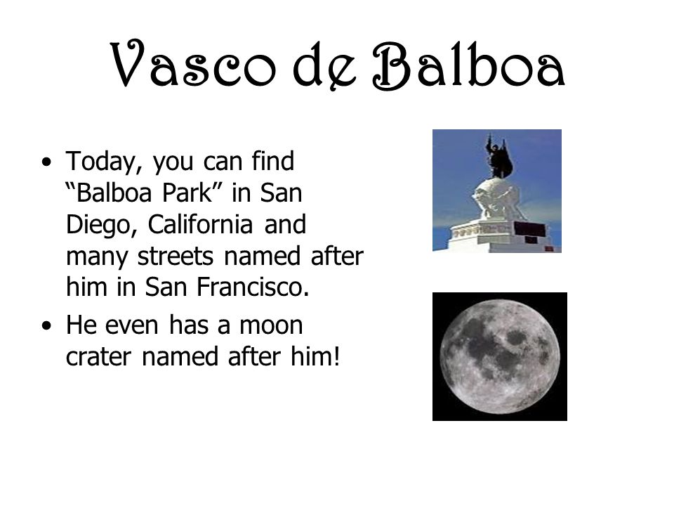 Vasco de Balboa Today, you can find Balboa Park in San Diego, California and many streets named after him in San Francisco.