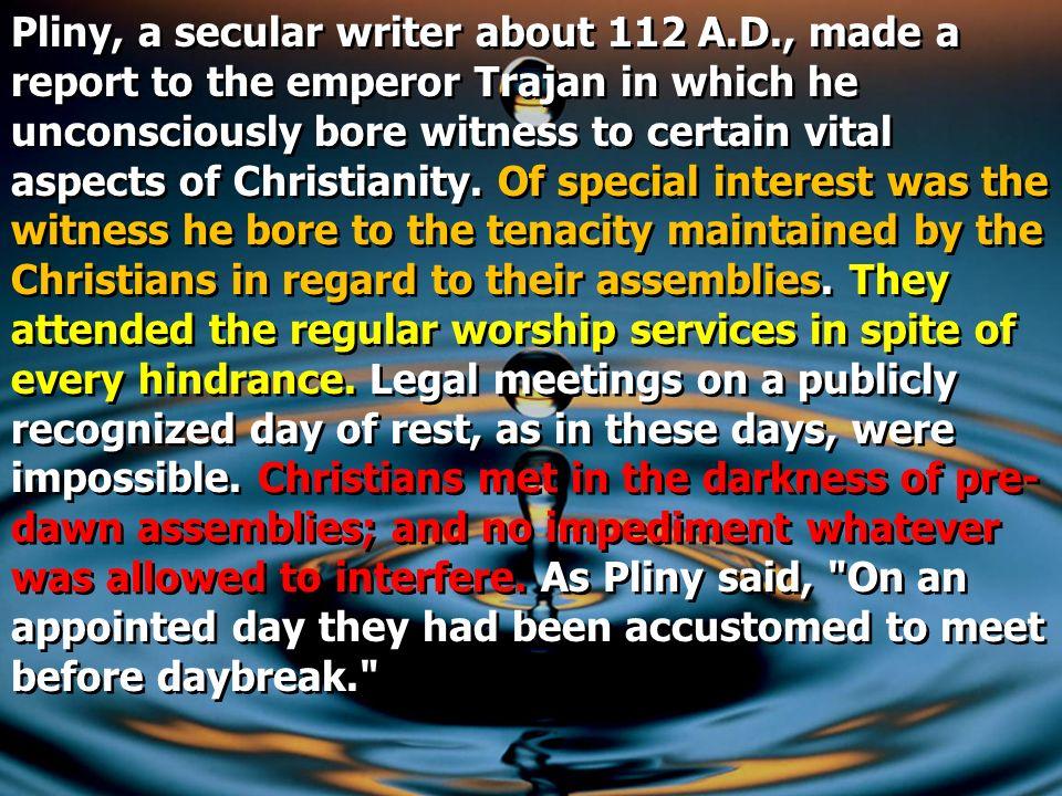 Pliny, a secular writer about 112 A. D