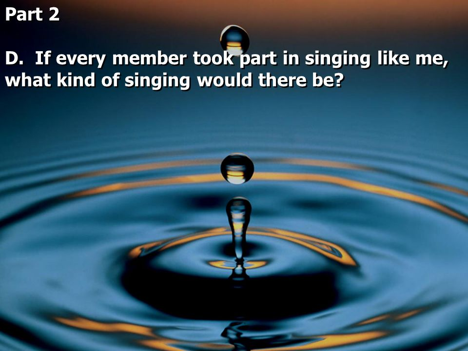 Part 2 D. If every member took part in singing like me, what kind of singing would there be