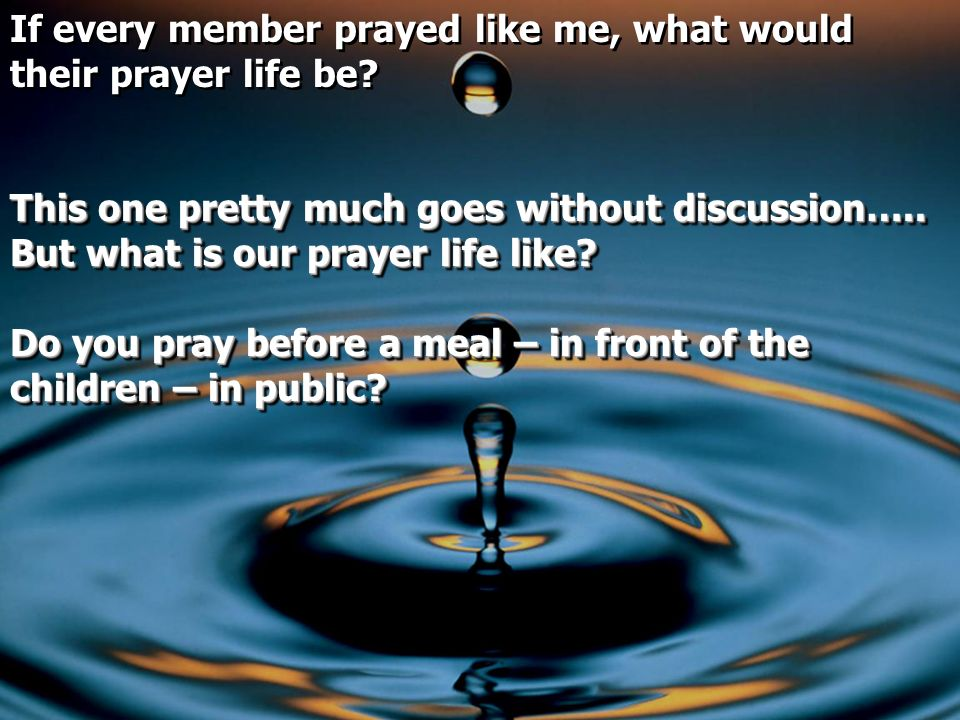 If every member prayed like me, what would their prayer life be