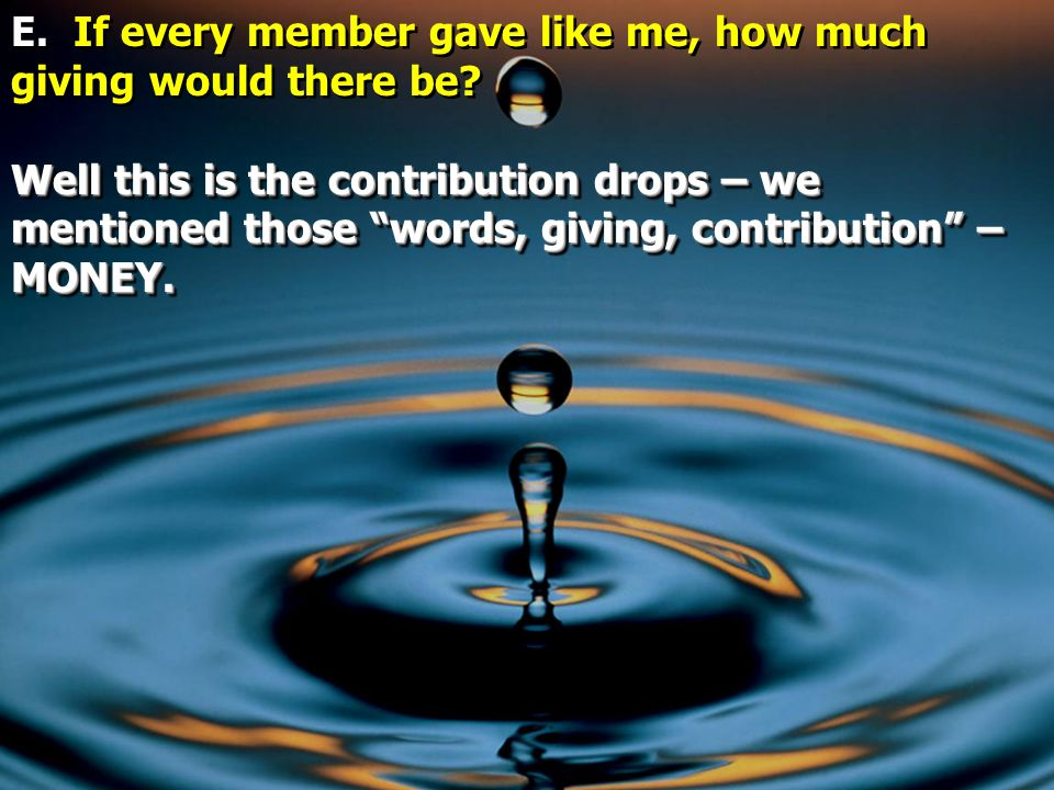 E. If every member gave like me, how much giving would there be