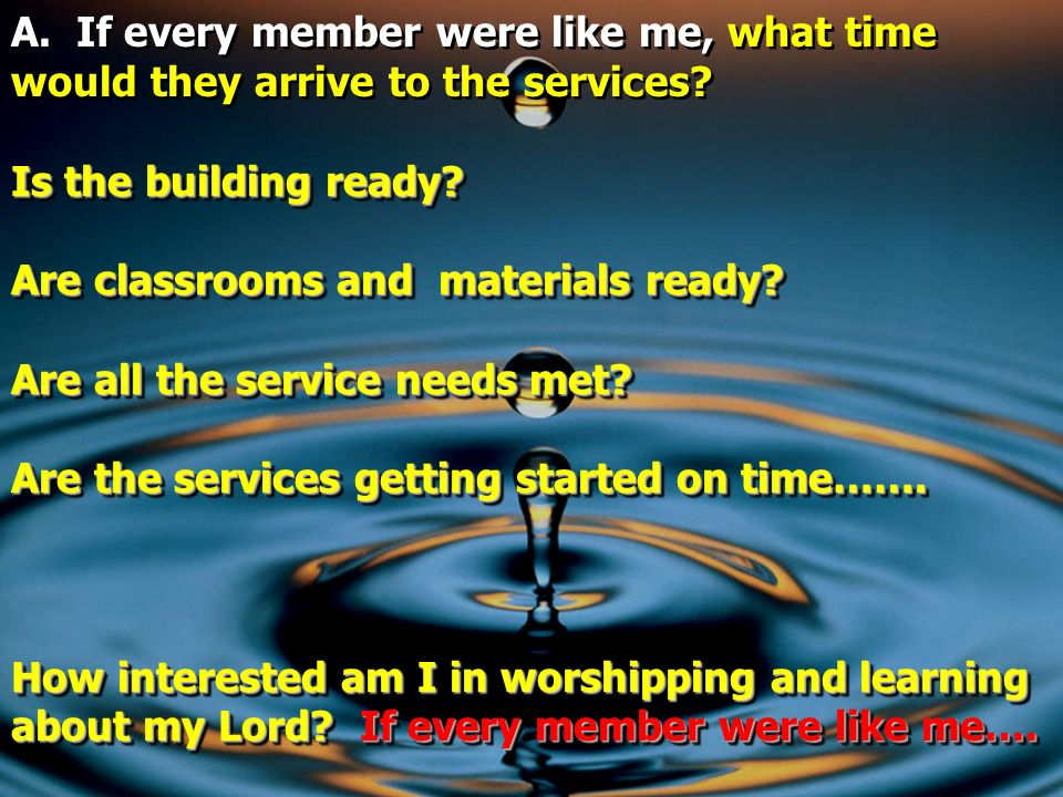 A. If every member were like me, what time would they arrive to the services