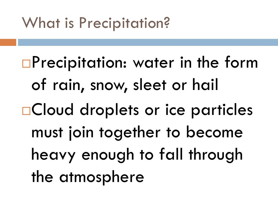 Precipitation: water in the form of rain, snow, sleet or hail
