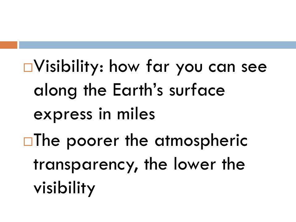 Visibility: how far you can see along the Earth's surface express in miles