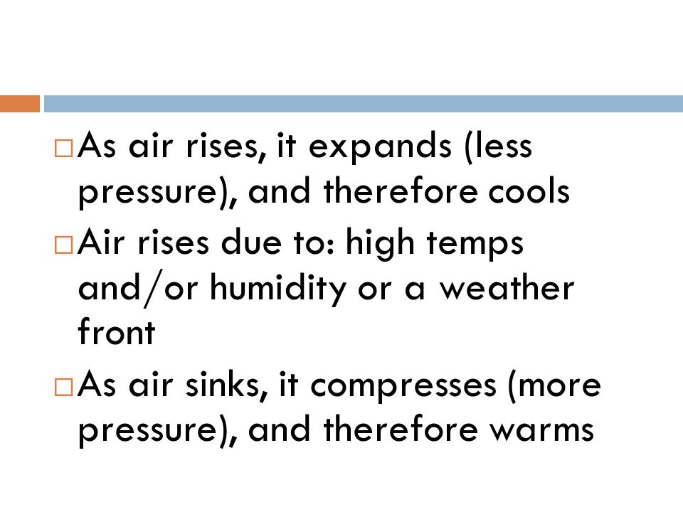 As air rises, it expands (less pressure), and therefore cools