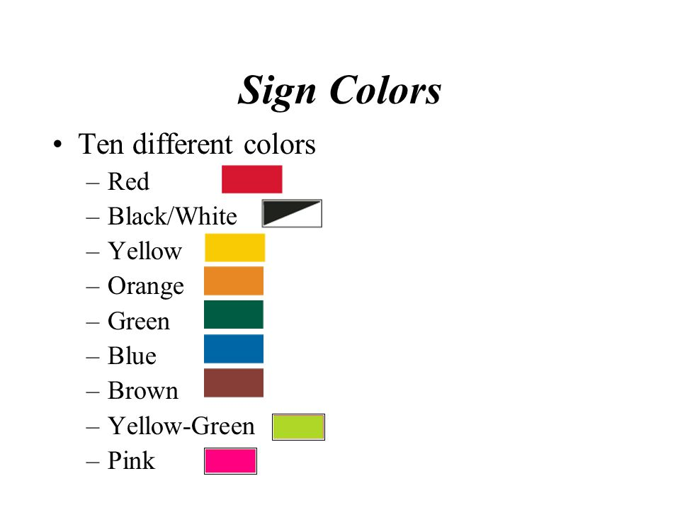 Sign Colors Ten different colors Red Black/White Yellow Orange Green