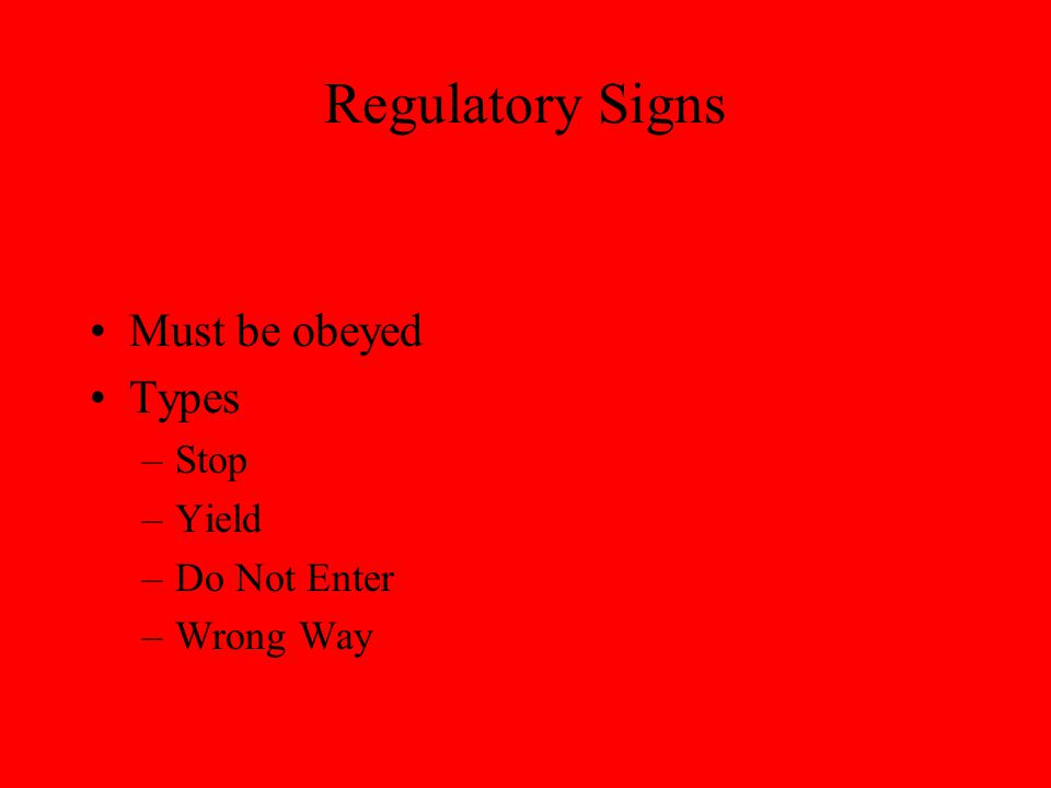 Regulatory Signs Must be obeyed Types Stop Yield Do Not Enter